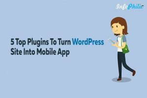 5 Top Plugins To Turn WordPress Site Into Mobile App