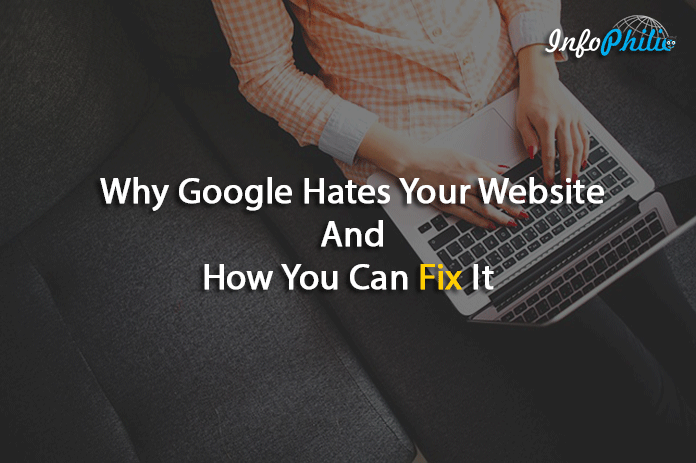 Why Google Hates Your Website And How You Can Fix It