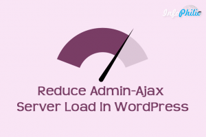 How To Reduce Admin-Ajax Server Load In WordPress