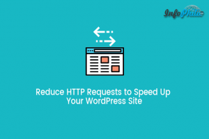 How to Reduce HTTP Requests to Speed Up Your WordPress Site