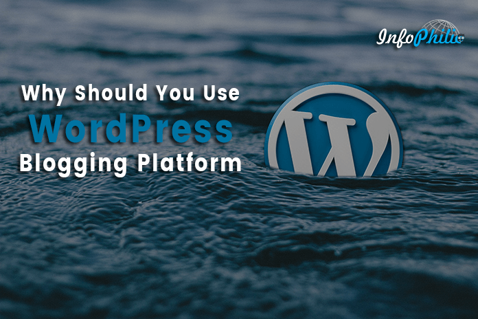 Why Should You Use WordPress Blogging Platform